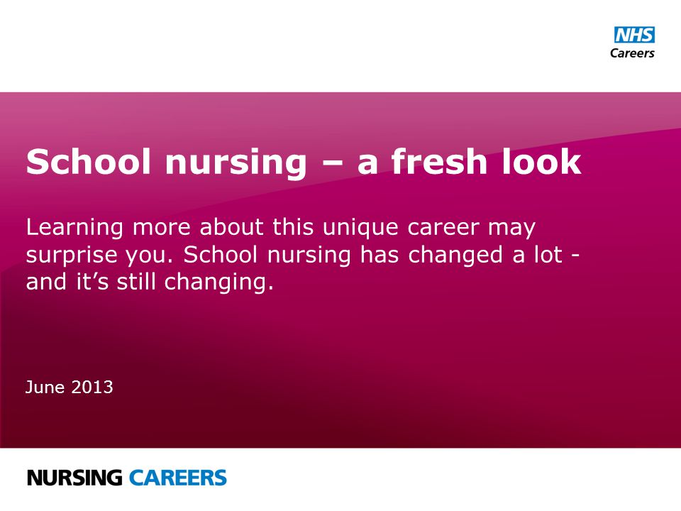 School nursing – a fresh look Answer six simple questions to find out if school nursing is for you: Want your work to make a real difference to children, young people and their families.