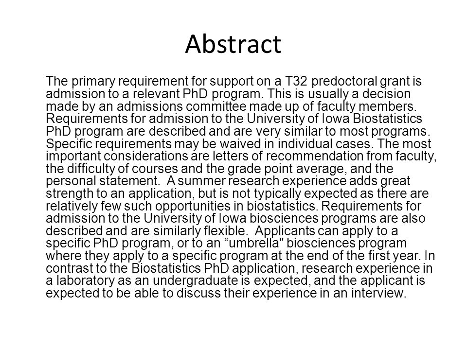 Abstract The primary requirement for support on a T32 predoctoral grant is admission to a relevant PhD program.