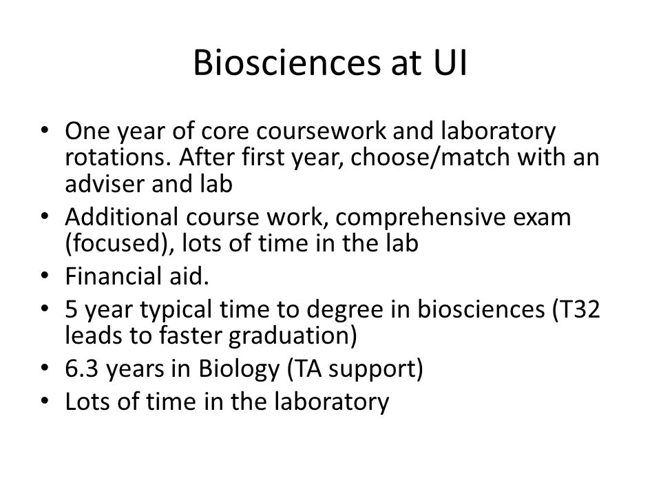 Biosciences at UI One year of core coursework and laboratory rotations.