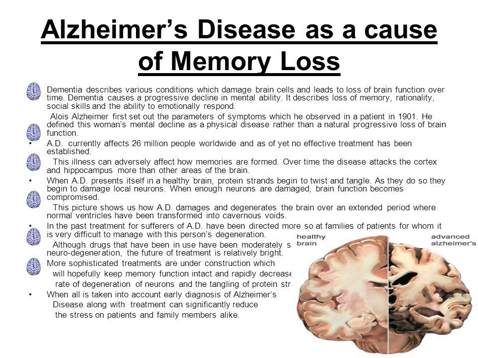 Alzheimer's Disease as a cause of Memory Loss Dementia describes various conditions which damage brain cells and leads to loss of brain function over
