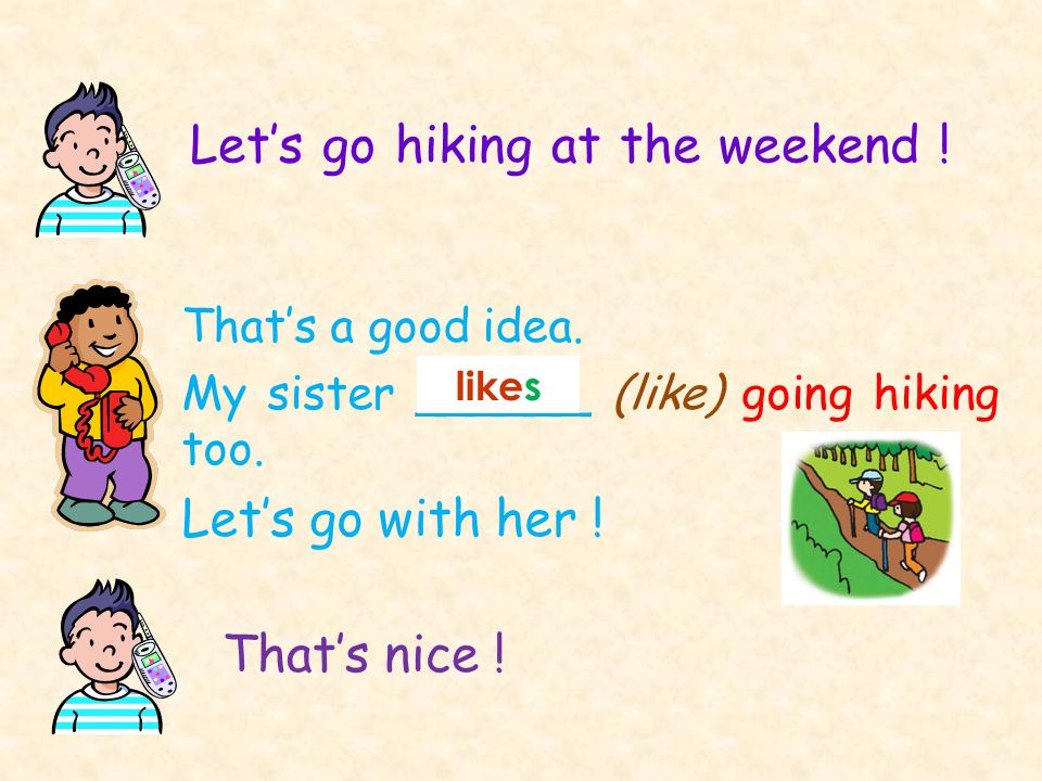 Let's go hiking at the weekend .That's a good idea.