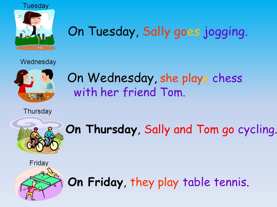 On Tuesday, Sally goes jogging.On Wednesday, she plays chess with her friend Tom.