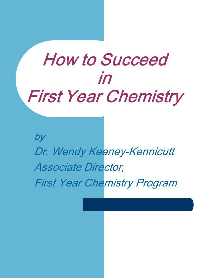 How to Succeed in First Year Chemistry by Dr.