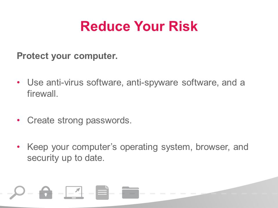 Reduce Your Risk Protect your computer.