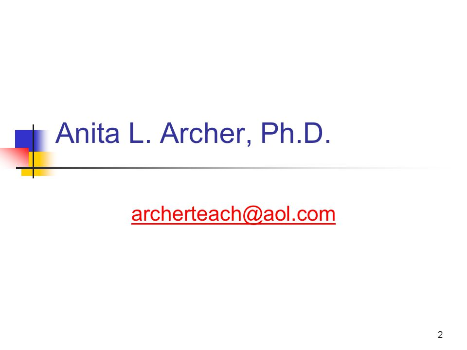 2 Anita L. Archer, Ph.D. archerteach@aol.com