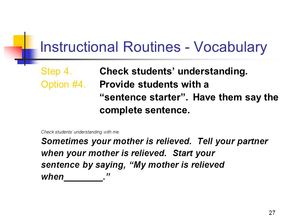 "27 Instructional Routines - Vocabulary Step 4. Check students' understanding. Option #4. Provide students with a ""sentence starter"". Have them say the"