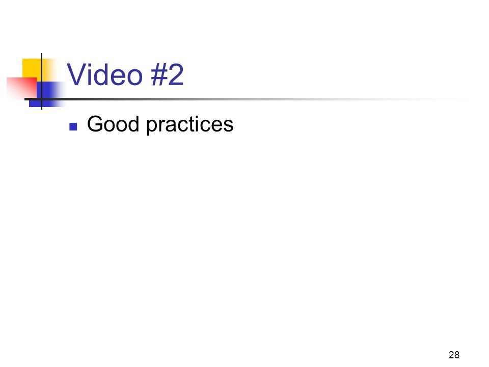28 Video #2 Good practices