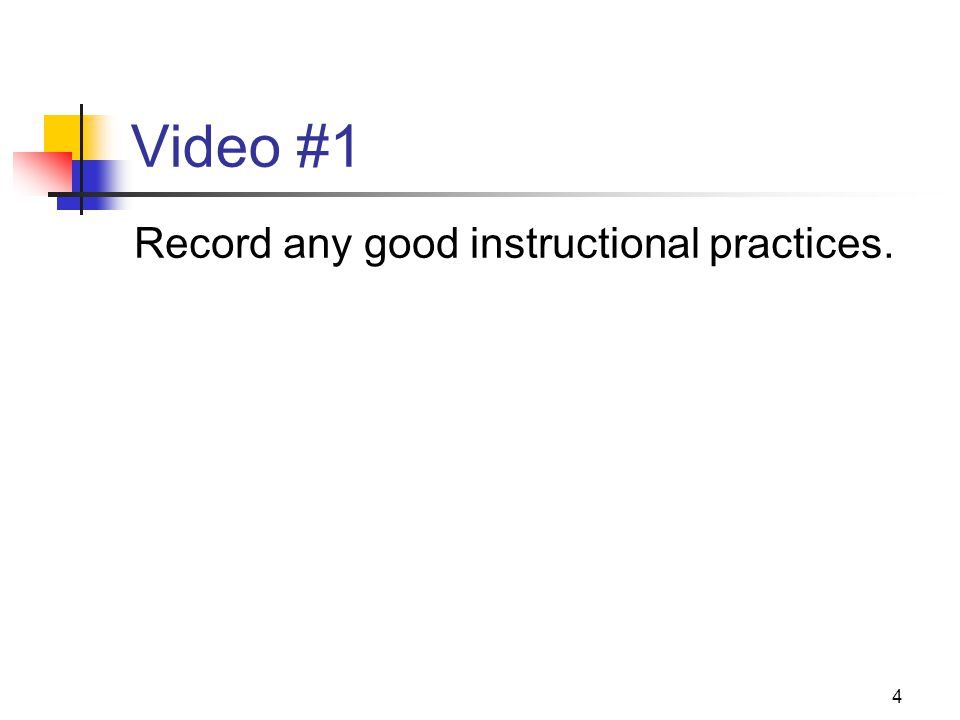 4 Video #1 Record any good instructional practices.
