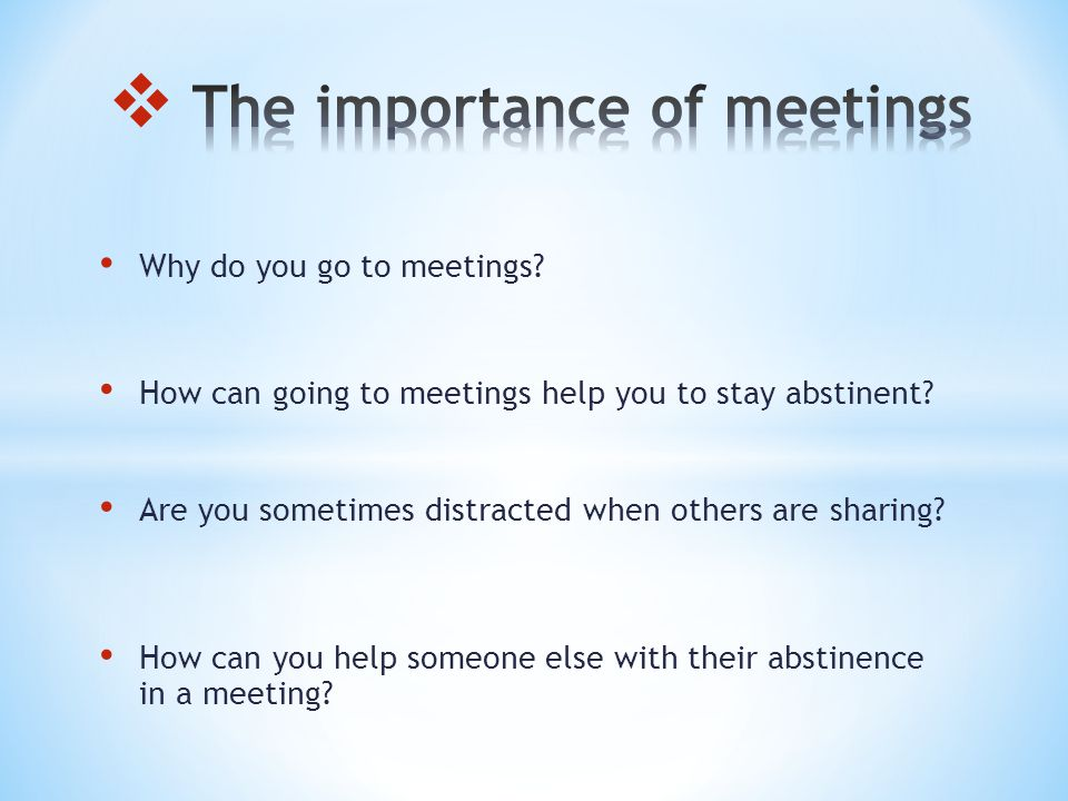 Why do you go to meetings. How can going to meetings help you to stay abstinent.