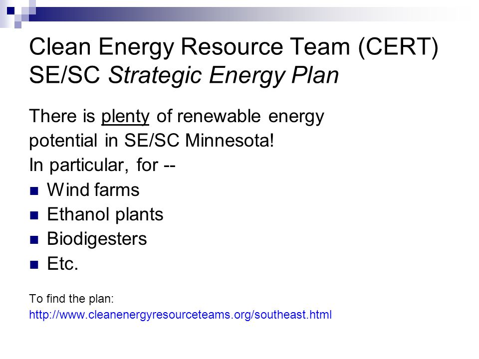 Clean Energy Resource Team (CERT) SE/SC Strategic Energy Plan There is plenty of renewable energy potential in SE/SC Minnesota.