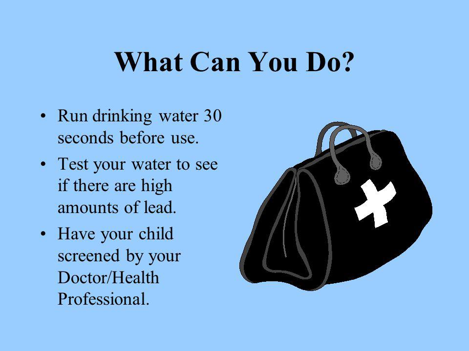 What Can You Do. Run drinking water 30 seconds before use.