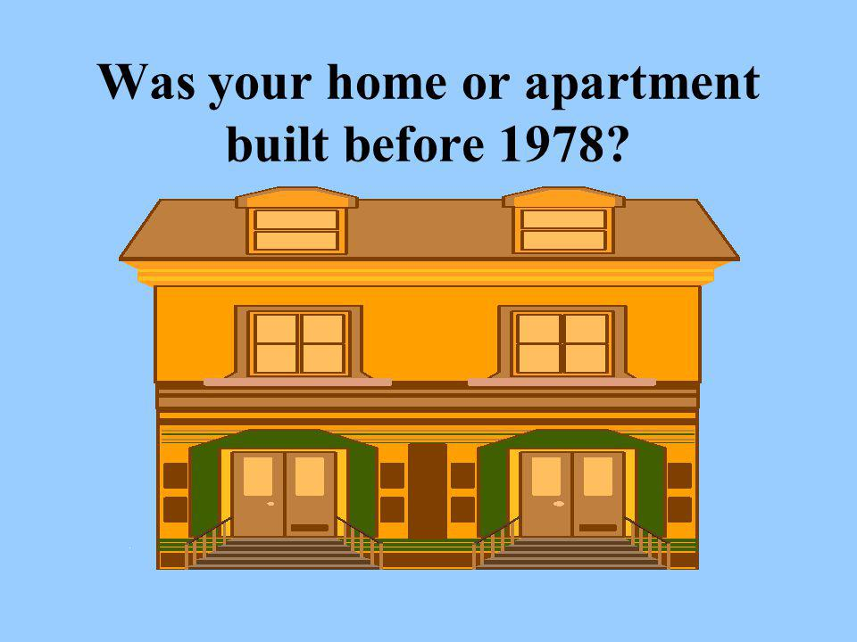 Was your home or apartment built before 1978