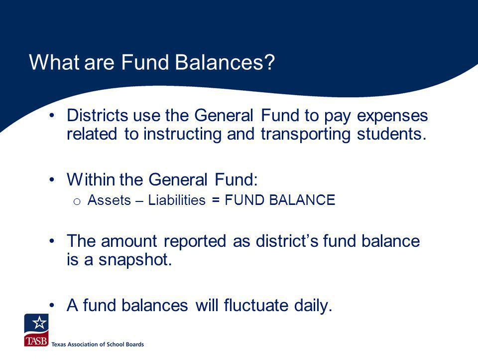 What are Fund Balances? Districts use the General Fund to pay expenses related to instructing and transporting students. Within the General Fund: o As
