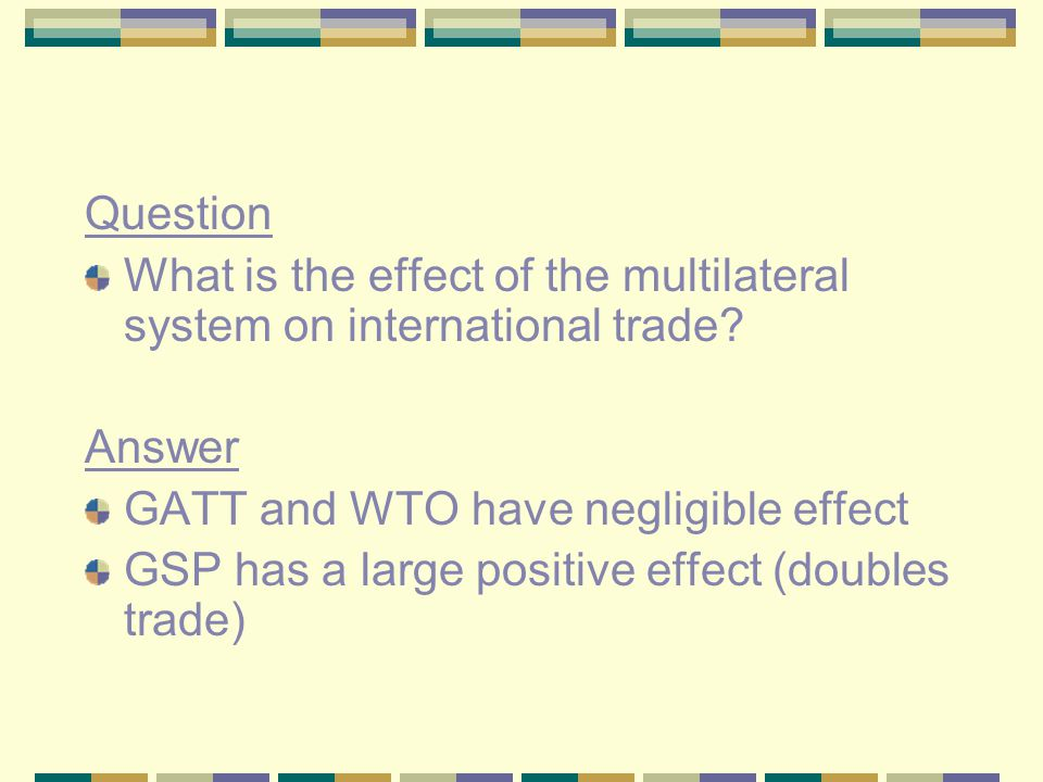 Question What is the effect of the multilateral system on international trade.