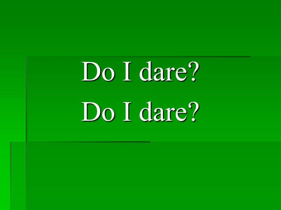 Do I dare?