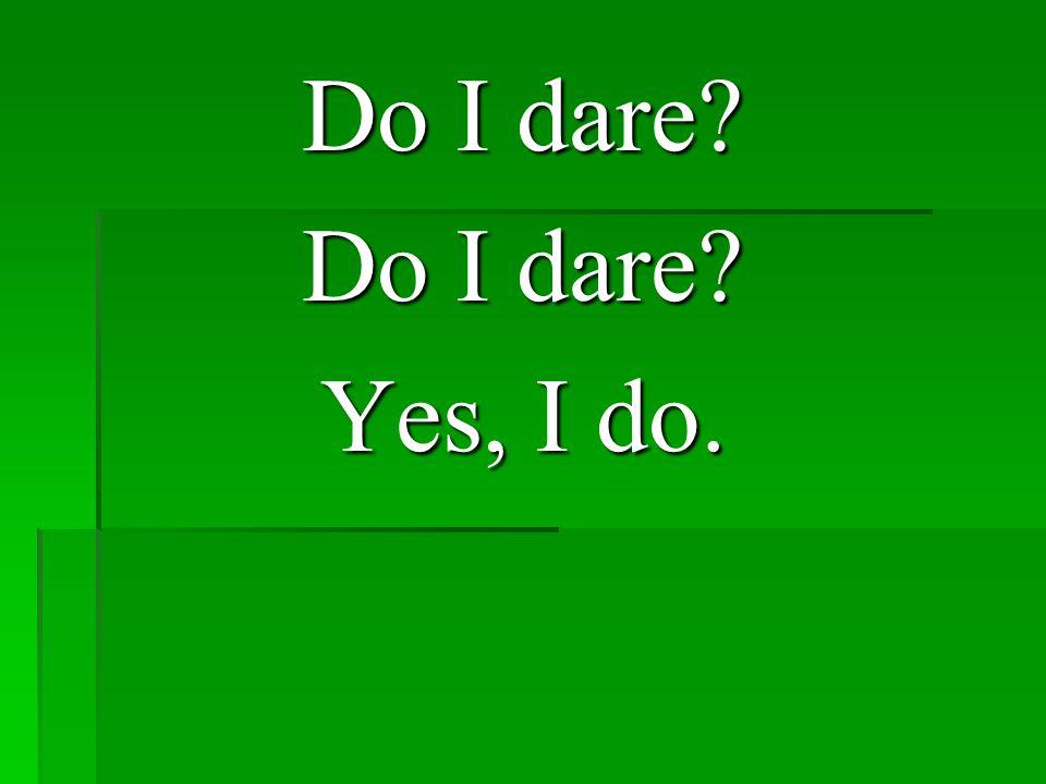 Do I dare? Yes, I do.