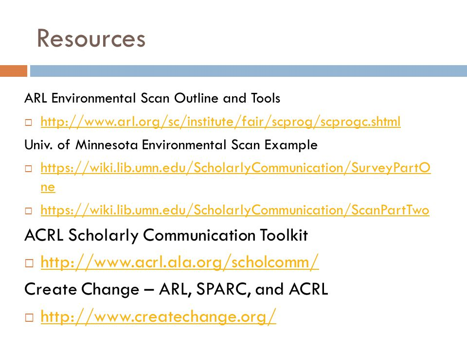Resources ARL Environmental Scan Outline and Tools  http://www.arl.org/sc/institute/fair/scprog/scprogc.shtml http://www.arl.org/sc/institute/fair/sc