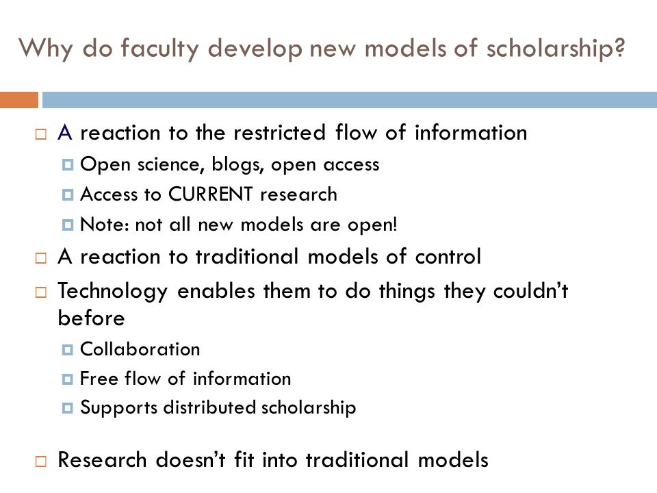 Why do faculty develop new models of scholarship?  A reaction to the restricted flow of information  Open science, blogs, open access  Access to CU