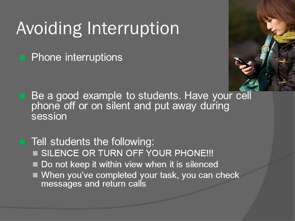 Avoiding Interruption Phone interruptions Be a good example to students.