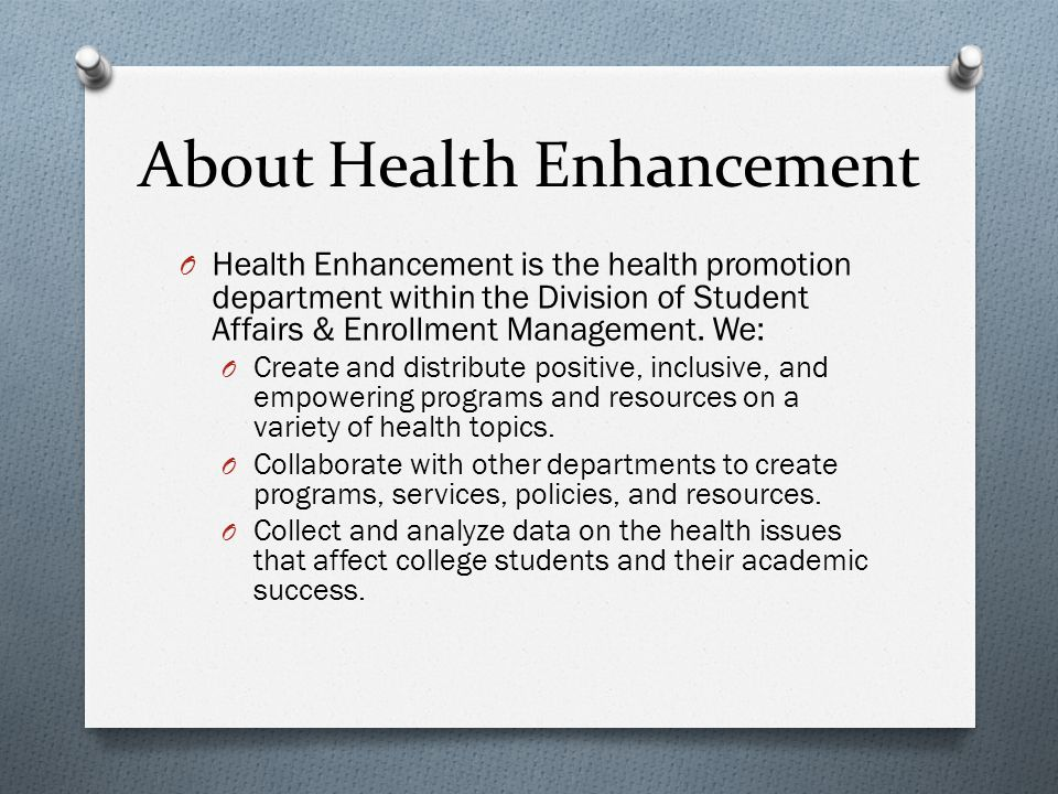 About Health Enhancement O Health Enhancement is the health promotion department within the Division of Student Affairs & Enrollment Management. We: O
