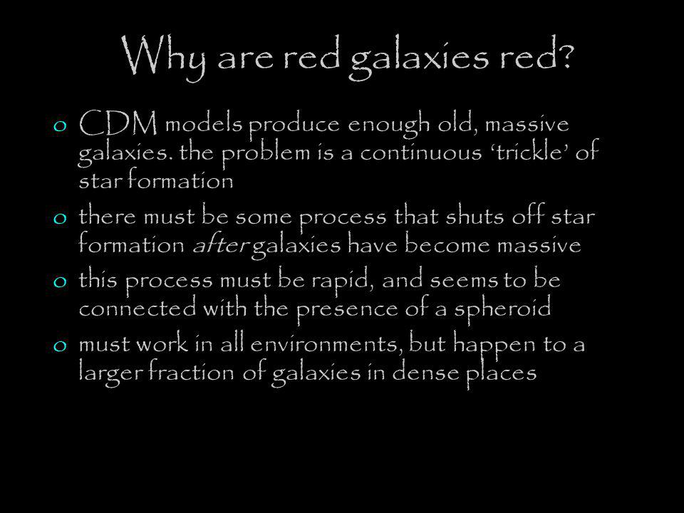 Why are red galaxies red. oCDM models produce enough old, massive galaxies.