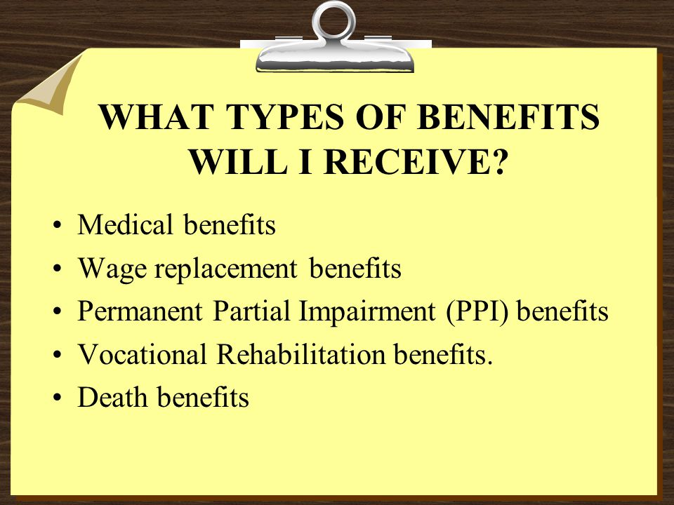 WHAT TYPES OF BENEFITS WILL I RECEIVE.