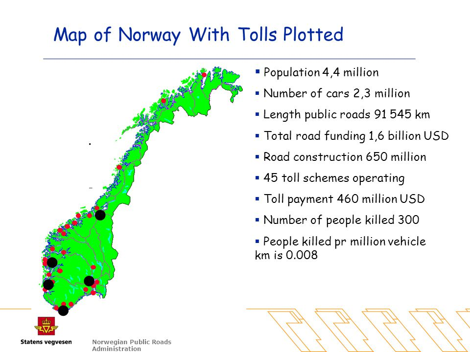 Norwegian Public Roads Administration Map of Norway With Tolls Plotted  Population 4,4 million  Number of cars 2,3 million  Length public roads 91