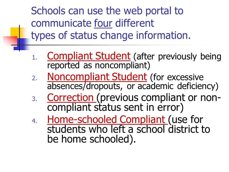 Schools can use the web portal to communicate four different types of status change information. 1. Compliant Student (after previously being reported