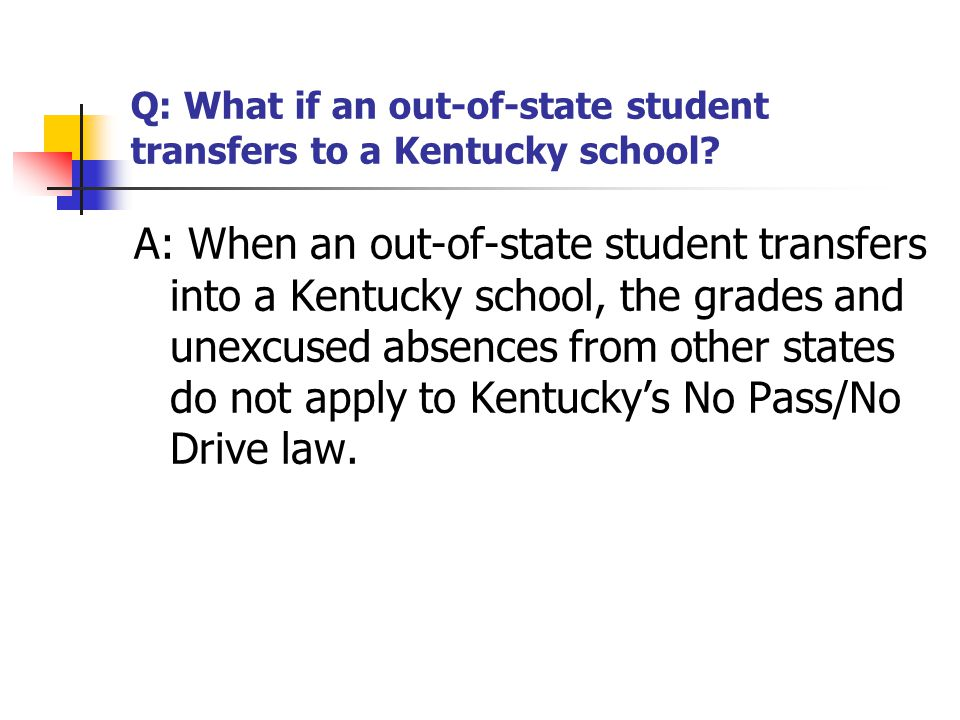 Q: What if an out-of-state student transfers to a Kentucky school? A: When an out-of-state student transfers into a Kentucky school, the grades and un