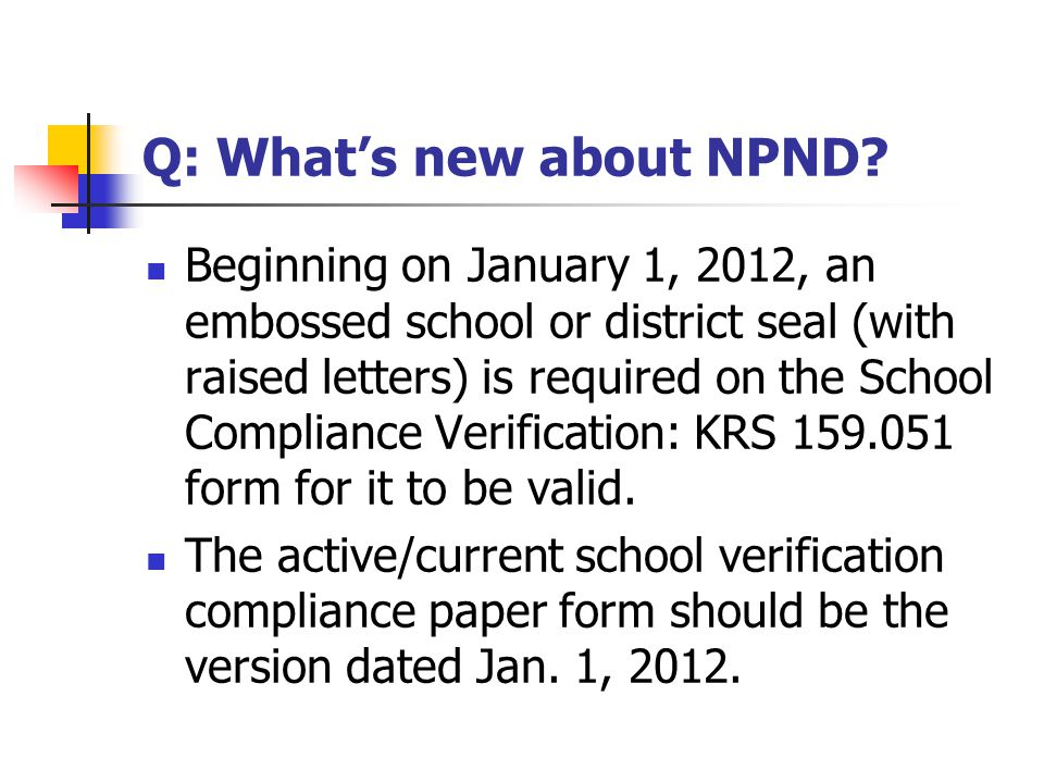 Q: What's new about NPND? Beginning on January 1, 2012, an embossed school or district seal (with raised letters) is required on the School Compliance