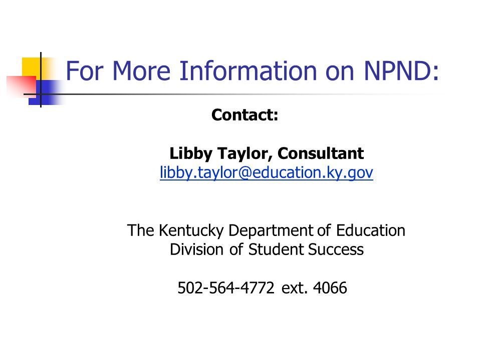 Contact: Libby Taylor, Consultant libby.taylor@education.ky.gov The Kentucky Department of Education Division of Student Success 502-564-4772 ext. 406