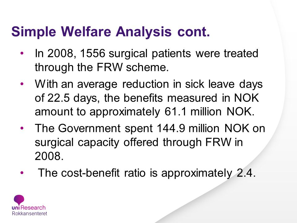 Simple Welfare Analysis cont. In 2008, 1556 surgical patients were treated through the FRW scheme. With an average reduction in sick leave days of 22.