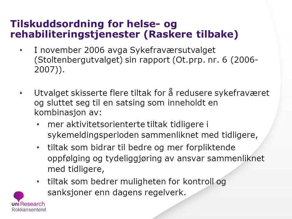 Tilskuddsordning for helse- og rehabiliteringstjenester (Raskere tilbake) I november 2006 avga Sykefraværsutvalget (Stoltenbergutvalget) sin rapport (Ot.prp.