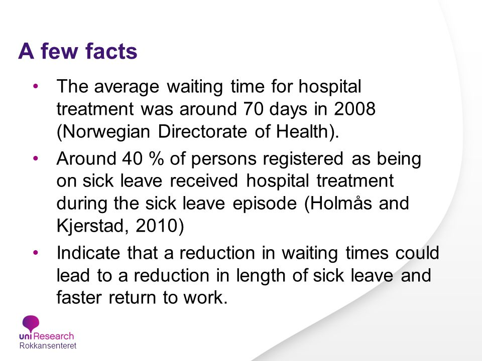 A few facts The average waiting time for hospital treatment was around 70 days in 2008 (Norwegian Directorate of Health).