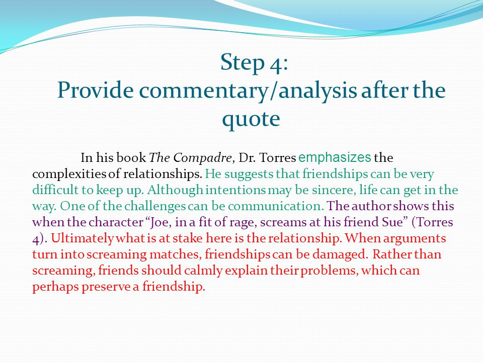 Step 4: Provide commentary/analysis after the quote In his book The Compadre, Dr. Torres emphasizes the complexities of relationships. He suggests tha
