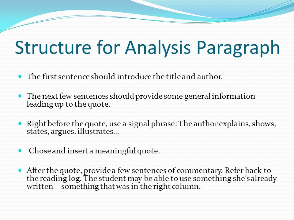 Structure for Analysis Paragraph The first sentence should introduce the title and author. The next few sentences should provide some general informat