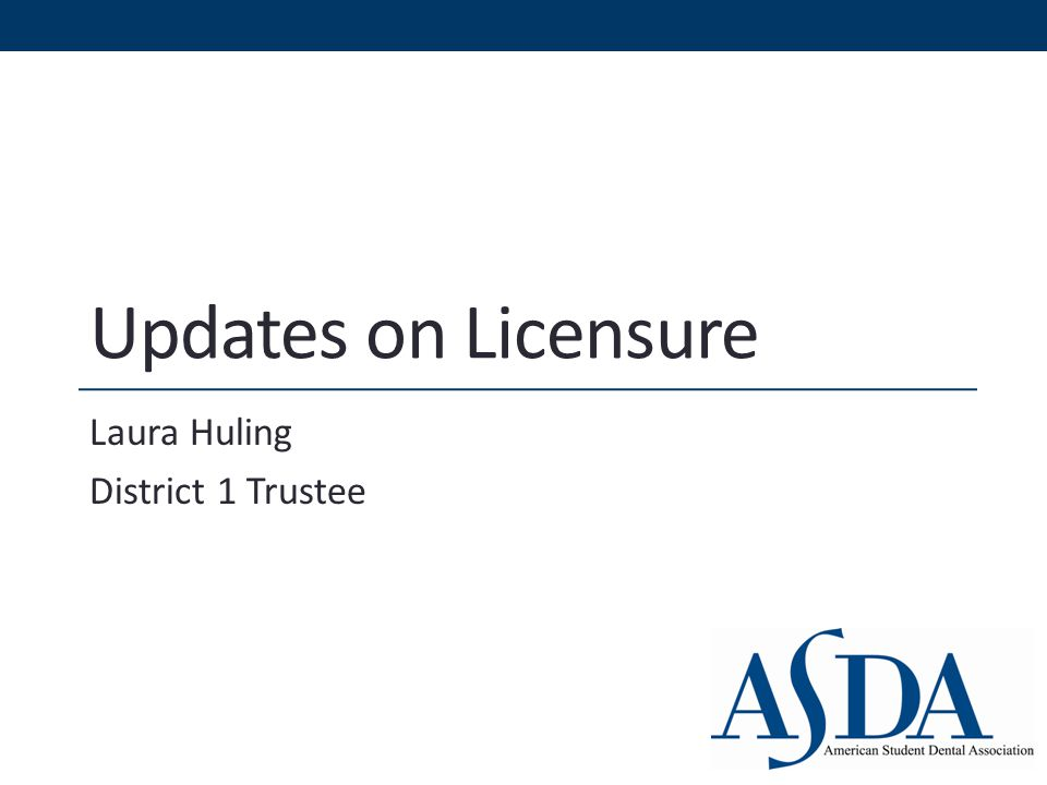 Updates on Licensure Laura Huling District 1 Trustee