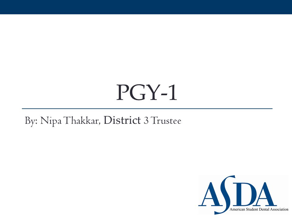 PGY-1 By: Nipa Thakkar, District 3 Trustee