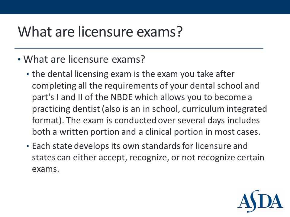 What are licensure exams? the dental licensing exam is the exam you take after completing all the requirements of your dental school and part's I and