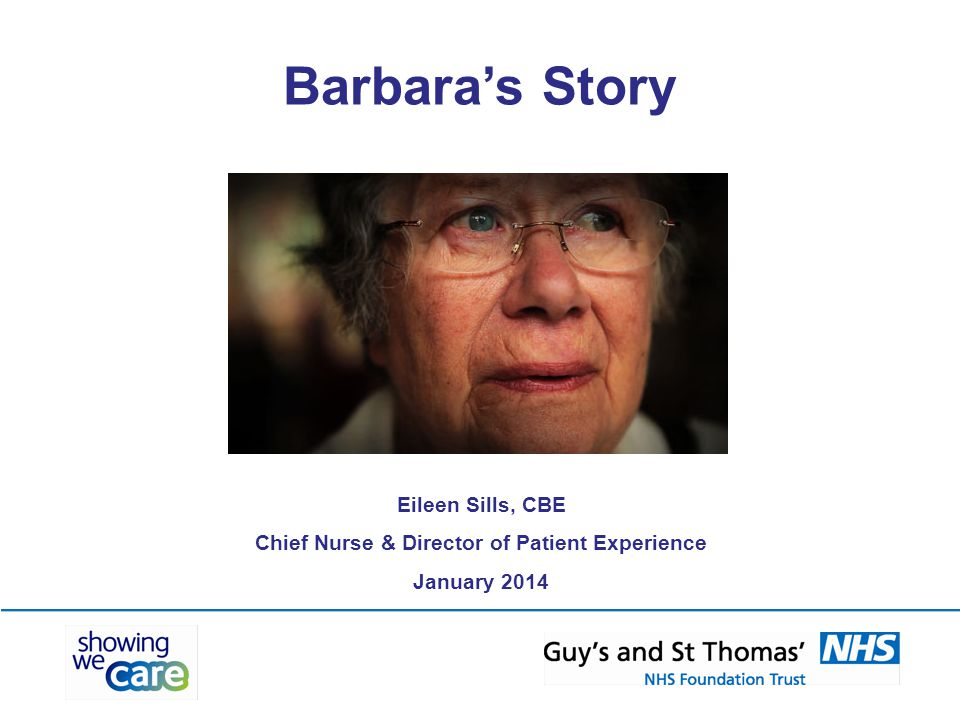 Barbara's Story Eileen Sills, CBE Chief Nurse & Director of Patient Experience January 2014