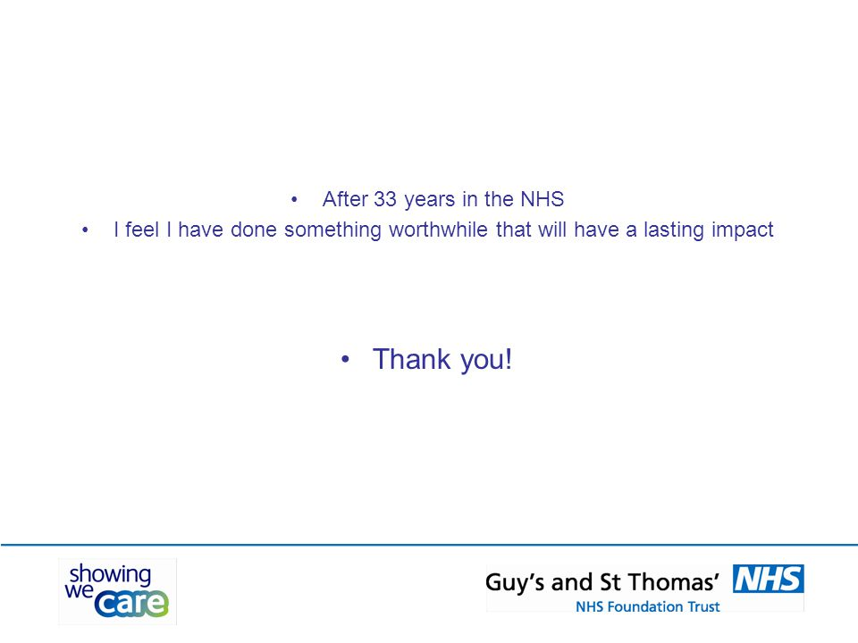 After 33 years in the NHS I feel I have done something worthwhile that will have a lasting impact Thank you!