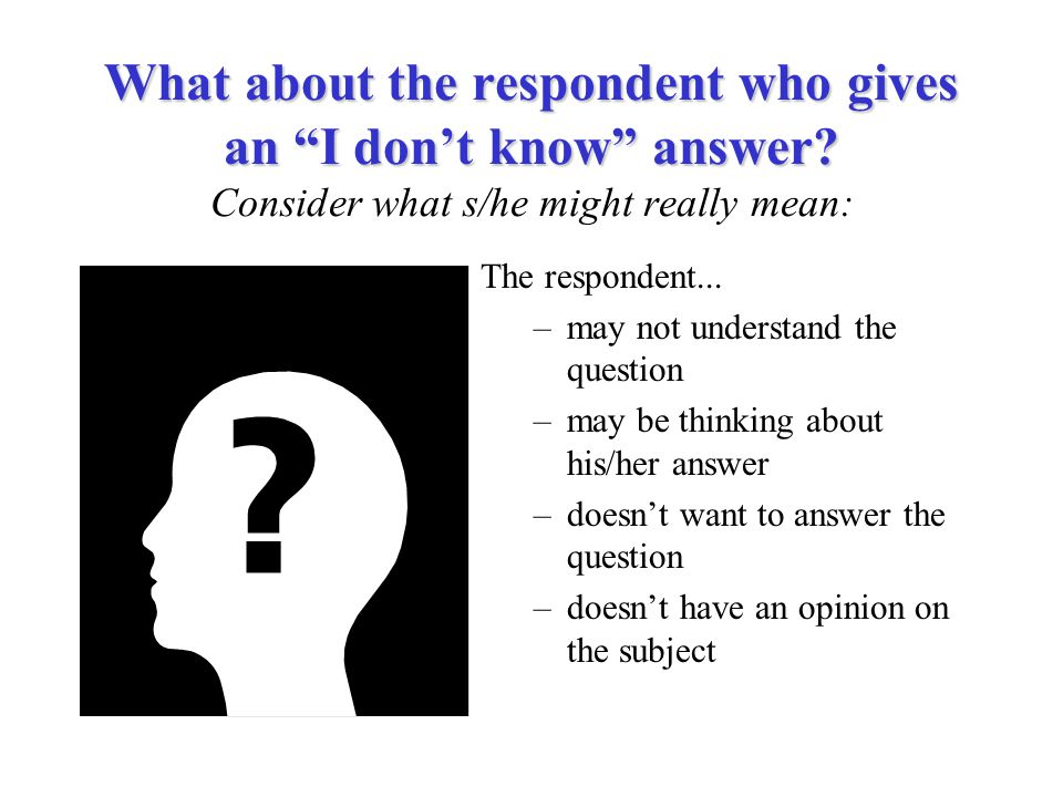 What about the respondent who gives an I don't know answer.