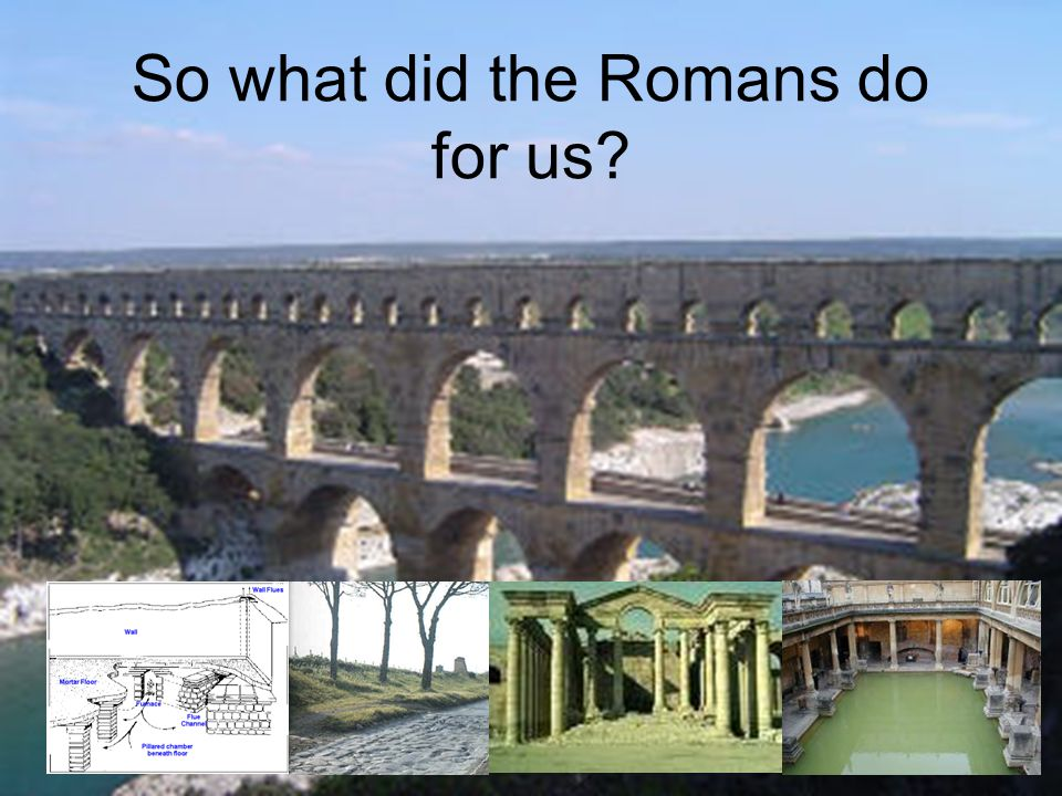 So what did the Romans do for us?