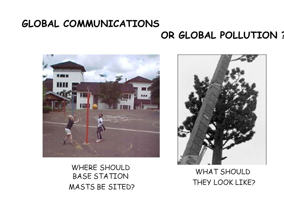 GLOBAL COMMUNICATIONS OR GLOBAL POLLUTION ? WHERE SHOULD BASE STATION MASTS BE SITED? WHAT SHOULD THEY LOOK LIKE?