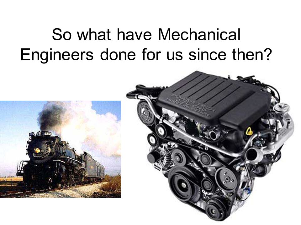 So what have Mechanical Engineers done for us since then?