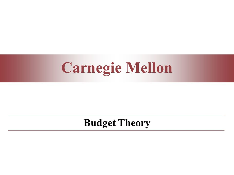 Carnegie Mellon Budget Theory
