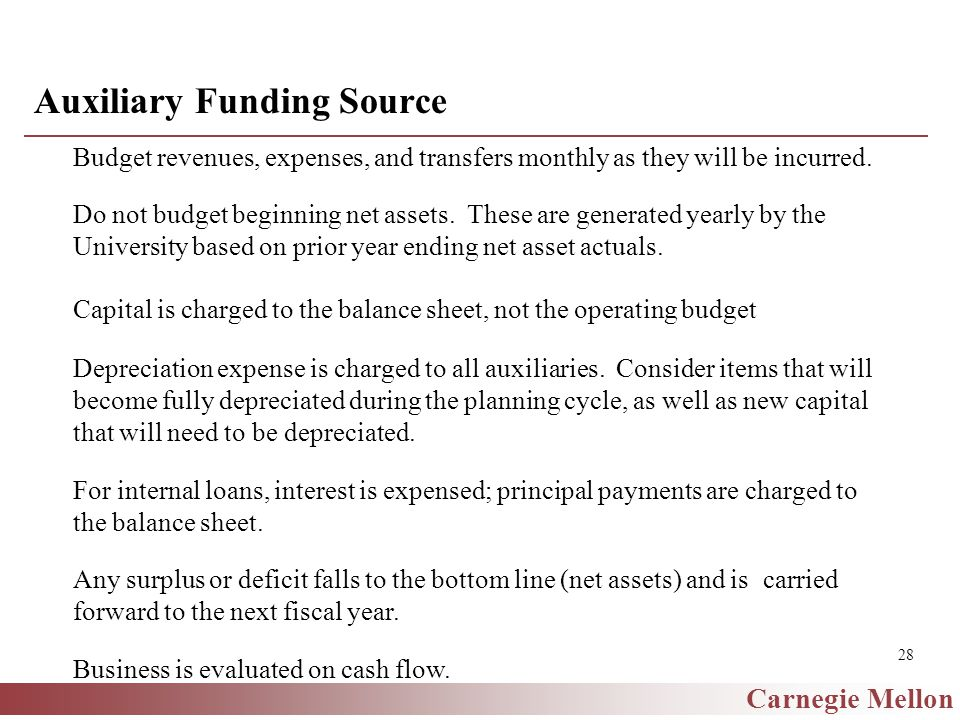 Carnegie Mellon 28 Auxiliary Funding Source Budget revenues, expenses, and transfers monthly as they will be incurred.