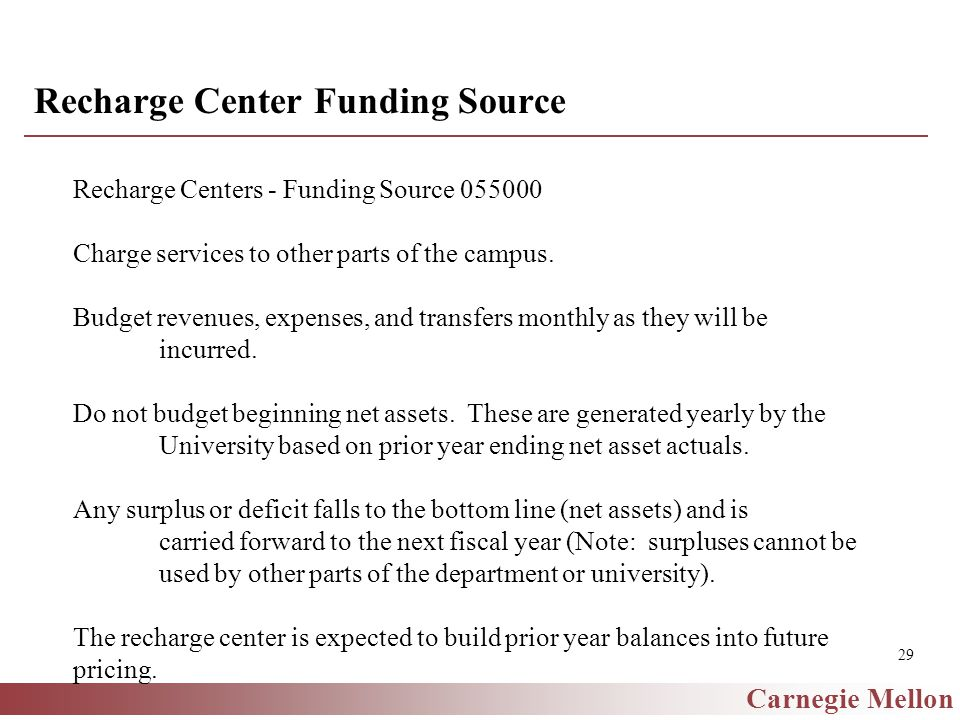 Carnegie Mellon 29 Recharge Center Funding Source Recharge Centers - Funding Source 055000 Charge services to other parts of the campus.