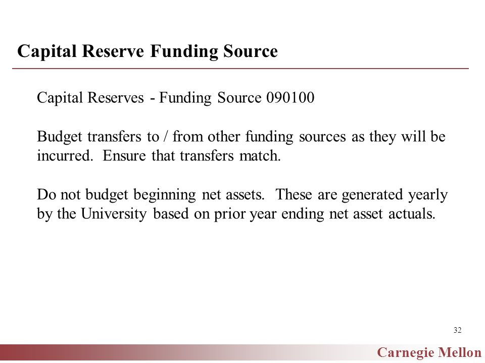 Carnegie Mellon 32 Capital Reserve Funding Source Capital Reserves - Funding Source 090100 Budget transfers to / from other funding sources as they will be incurred.