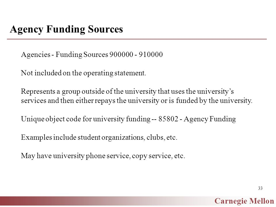 Carnegie Mellon 33 Agency Funding Sources Agencies - Funding Sources 900000 - 910000 Not included on the operating statement.